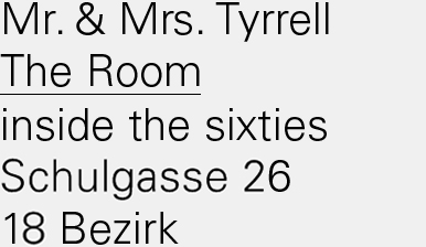 Mr. & Mrs. Tyrrell The Room inside the sixties Wilhelminenstraße 91 16 Bezirk